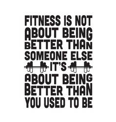 Fitness quote is not about being better vector