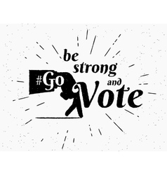 Be strong and go vote hashtag for vector image