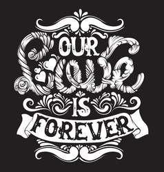our love is forever quote typographical vector image