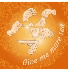 Cup hands and words Give me more tea vector image