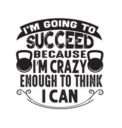 Fitness quote i m going to succeed because i m vector