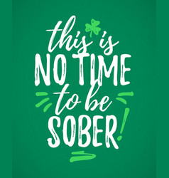 this is no time to be sober funny handdrawn dry vector image