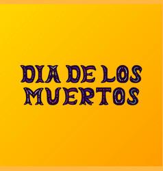 dia de los muertos handwritten lettering vector image
