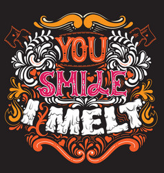 you smile i melt cute artwork st valentines quote vector image