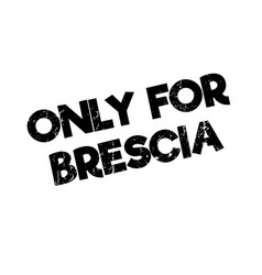 Only for brescia rubber stamp vector