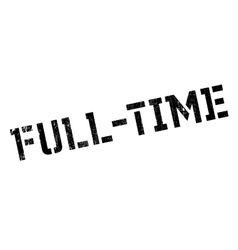 Full-time stamp rubber grunge vector