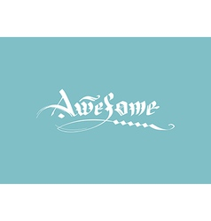 calligraphic inscription awesome vector image
