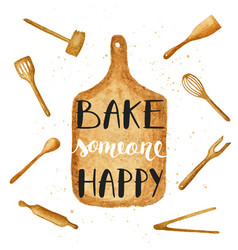Bake someone happy on watercolor cutting board vector