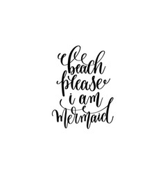 Beach please i am mermaid - hand lettering vector