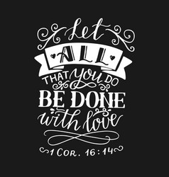 hand lettering and bible verse let all that you do vector image