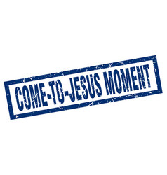 Square grunge blue come-to-jesus moment stamp vector