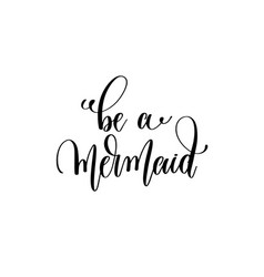 be a mermaid - hand lettering positive quote vector image vector image