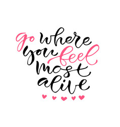 Go where you feel most alive handwritten positive vector