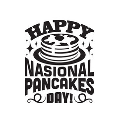 Pancake quote and saying happy national pancakes vector