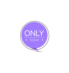 Only today trendy creative round sticker vector