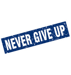 Square grunge blue never give up stamp vector