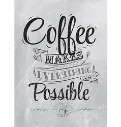 Coffee makes everything possible coal vector image vector image