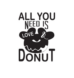 Donuts quote and saying all you need is love vector