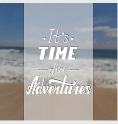 It s time for adventures vector