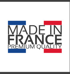 made in france premium quality sticker vector image vector image