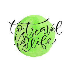 to travel is to life handwritten positive quote vector image vector image