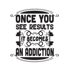 Fitness quote once you see results it becomes vector