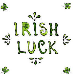 irish luck lettering saint patriks day poster or vector image
