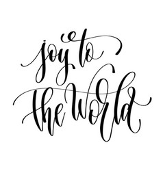 joy to the world - hand lettering inscription text vector image