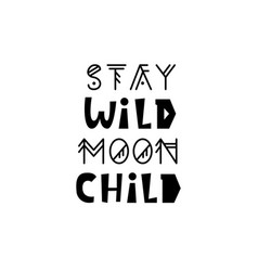 stay wild moon child inspirational kids poster vector image