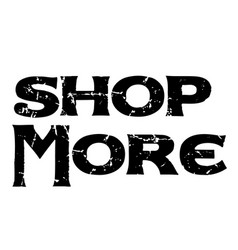 Shop more stamp on white background vector