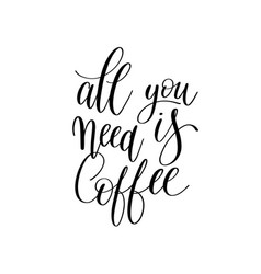 all you need is coffee black and white hand vector image