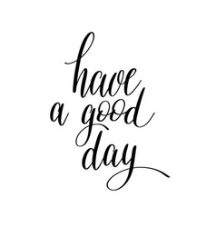 Have a good day black and white hand lettering vector