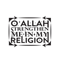 Muslim quote allah strengthen me in my religion vector