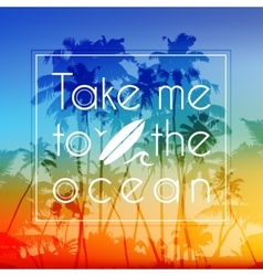 Take me to the ocean label on bright tropical vector