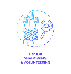 Try job shadowing and volunteering concept icon vector