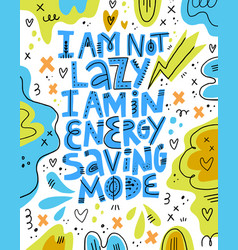 i am not lazy i am in energy saving mode lettering vector image