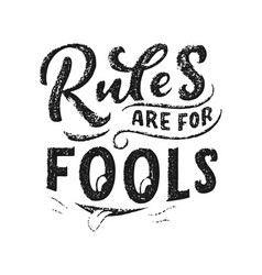 inspirational funny quote - rules are for fools vector image