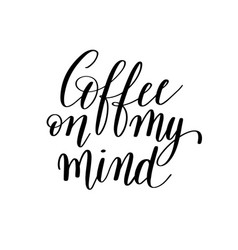 Coffee on my mind black and white hand written vector