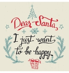 Dear Santa I just want to be happy greeting card vector image