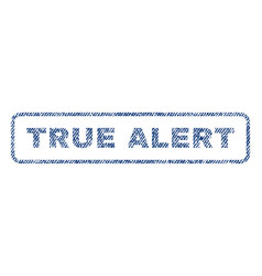 True alert textile stamp vector