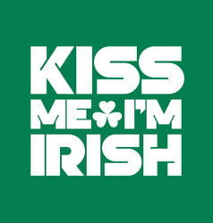 kiss me i am irish lettering t-shirt design saint vector image