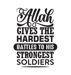 Muslim quote allah gives hardest battles to vector