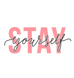stay yourself lettering quote motivation and body vector image