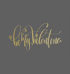 be my valentine - golden hand lettering vector image