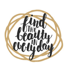 find beauty in every day modern ink brush vector image