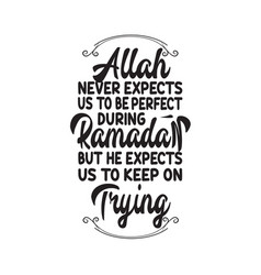 Ramadan quote allah never expects us to be perfect vector
