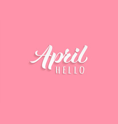 Hello april hand drawn lettering with shadow vector