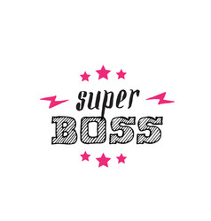 super boss - poster or print for clothes super vector image