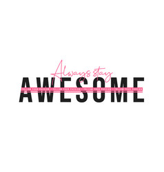 always stay awesome inspirational quote for vector image