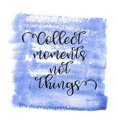 Collect moments not things inspiring creative vector